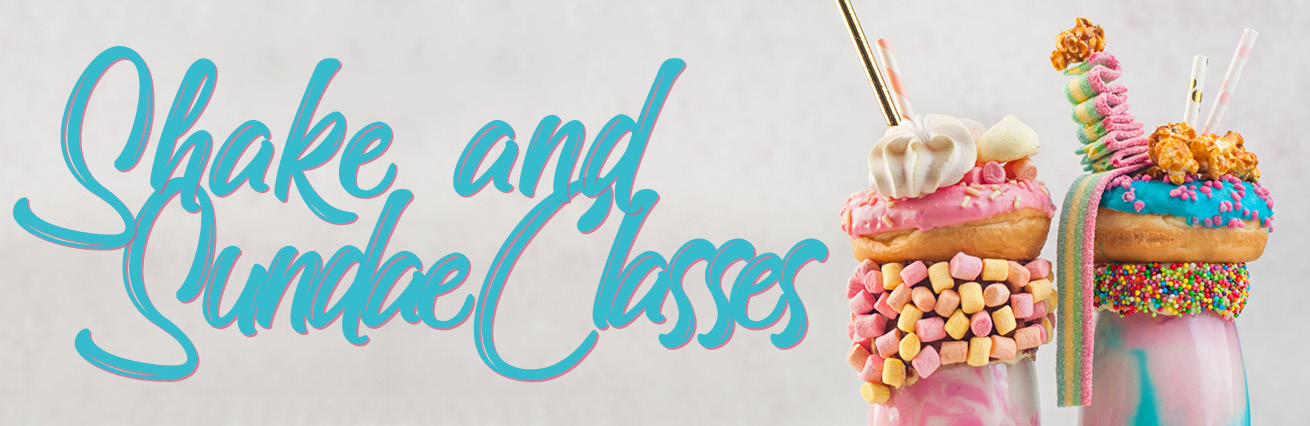 Shake and Sundae Classes SOLD OUT