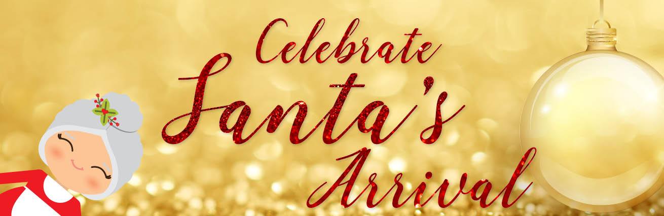 Celebrate SANTA's Arrival 2019